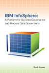 IBM InfoSphere: A Platform for Big Data Governance and Process Data Governance