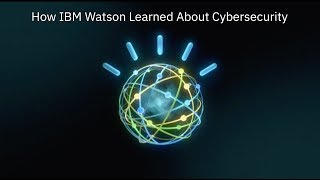How IBM Watson Learned the Language of Cybersecurity