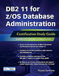 DB2 11 for z/OS Database Administration: Certification Study Guide (Exam 312)